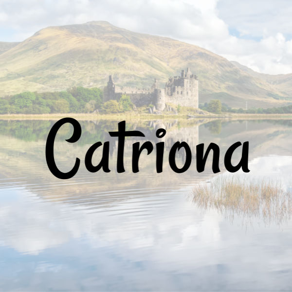 """Female Baby Name """"Catriona"""" written on top of Scottish landscape with lake and castle"""